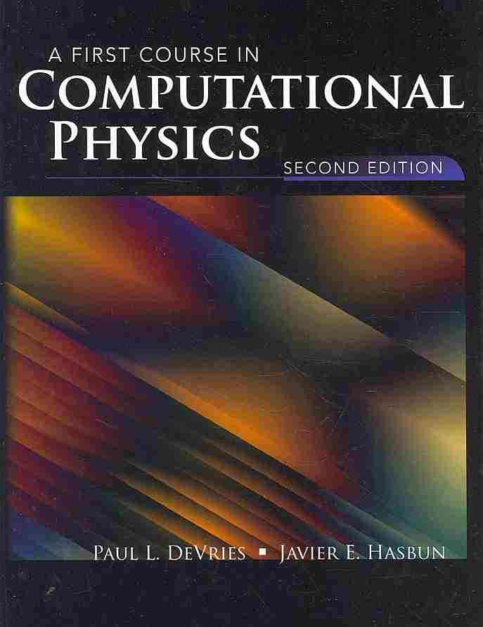 A First Course in Computational Physics By Devries, Paul L., Ph.D./ Hasbun, Javier E., Ph.D.